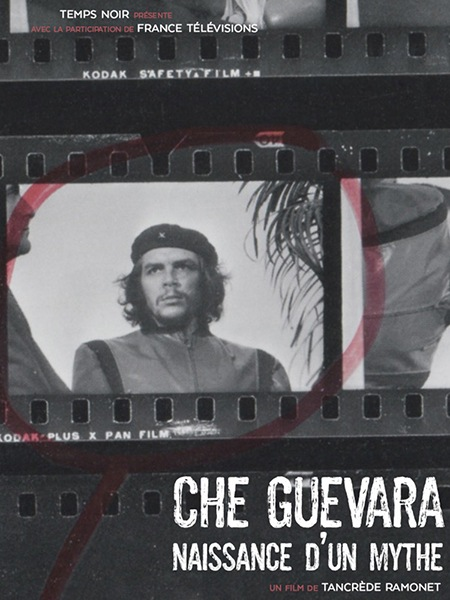 che guevara,beyond the legend che guevara naissance d un mythe tancrede ramonet france 2017